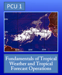 PCU 1: Fundamentals of Tropical Weather and Tropical Forecast Operations