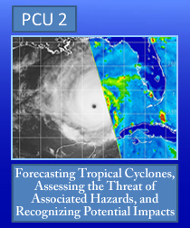 PCU 2: Forecasting Tropical Cyclones, Assessing the Threat of Associated Hazards, and Recognizing Potential Impacts