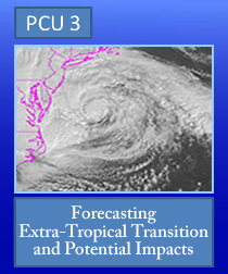PCU 3: Forecasting Extra-Tropical Transition and Potential Impacts